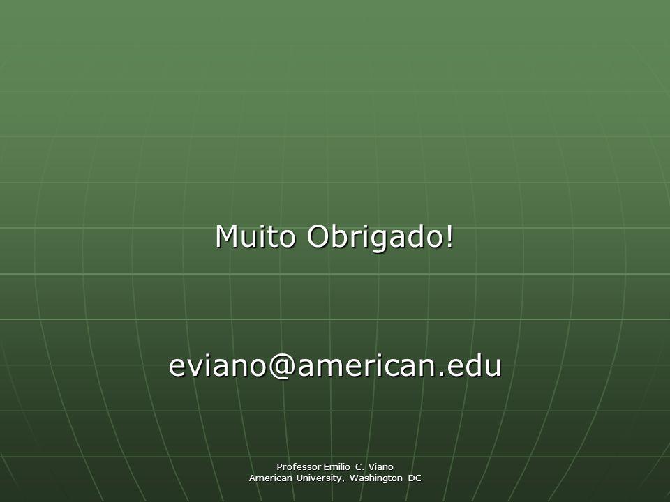 Professor Emilio C. Viano American University, Washington DC Muito Obrigado! eviano@american.edu