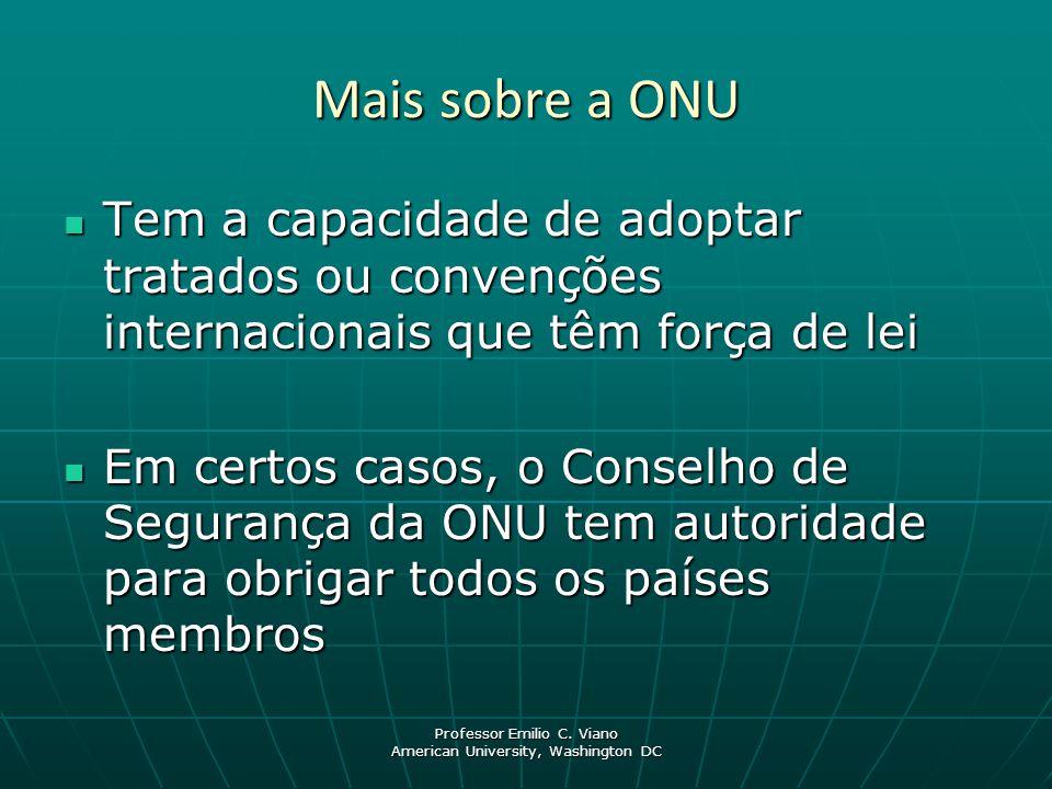 Professor Emilio C. Viano American University, Washington DC Mais sobre a ONU Tem a capacidade de adoptar tratados ou convenções internacionais que tê