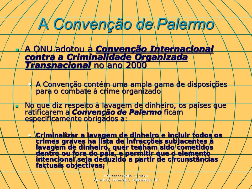 Professor Emilio C. Viano American University, Washington DC A Convenção de Palermo A ONU adotou a Convenção Internacional contra a Criminalidade Orga