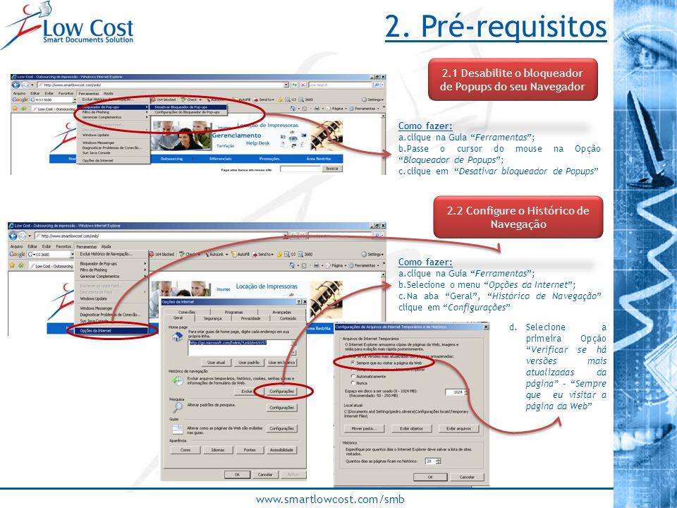 www.smartlowcost.com/smb 2. Pré-requisitos 2.1 Desabilite o bloqueador de Popups do seu Navegador 2.2 Configure o Histórico de Navegação Como fazer: a