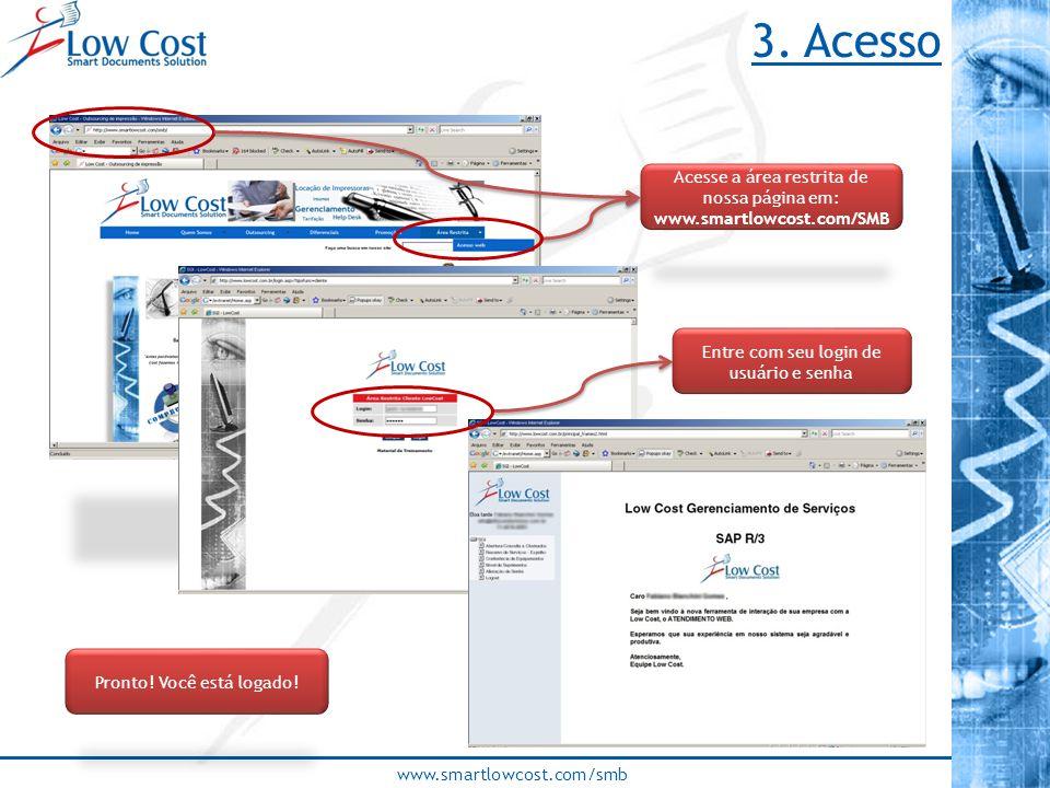 www.smartlowcost.com/smb Acesse a área restrita de nossa página em: www.smartlowcost.com/SMB Entre com seu login de usuário e senha Pronto! Você está