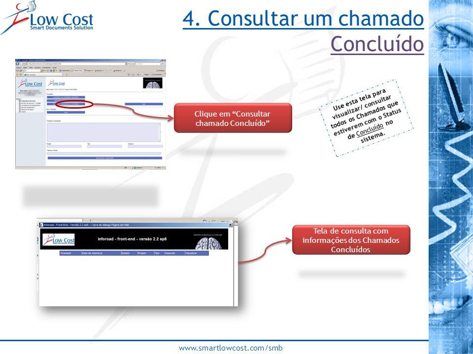 """www.smartlowcost.com/smb Clique em """"Consultar chamado Concluído"""" Tela de consulta com informações dos Chamados Concluídos 4. Consultar um chamado Conc"""