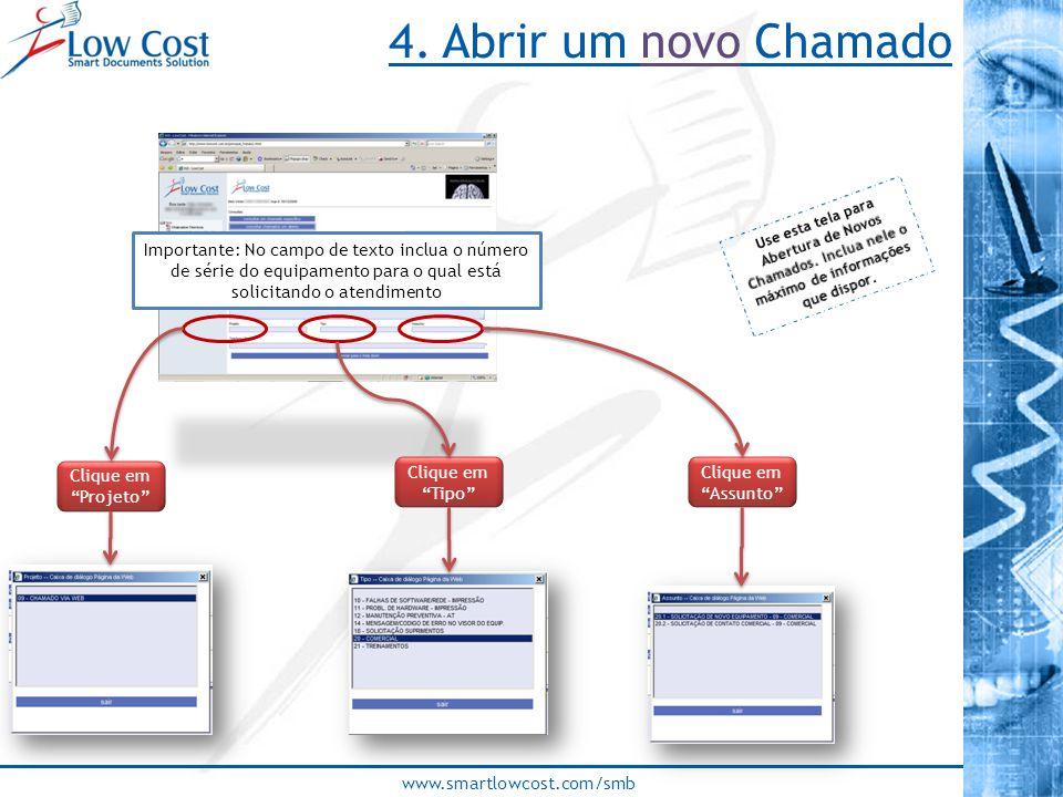 """www.smartlowcost.com/smb Clique em """"Projeto"""" Clique em """"Tipo"""" Clique em """"Assunto"""" 4. Abrir um novo Chamado Importante: No campo de texto inclua o núme"""