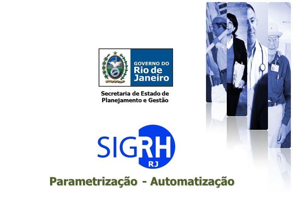 Secretaria de Estado de Planejamento e Gestão Parametrização - Automatização