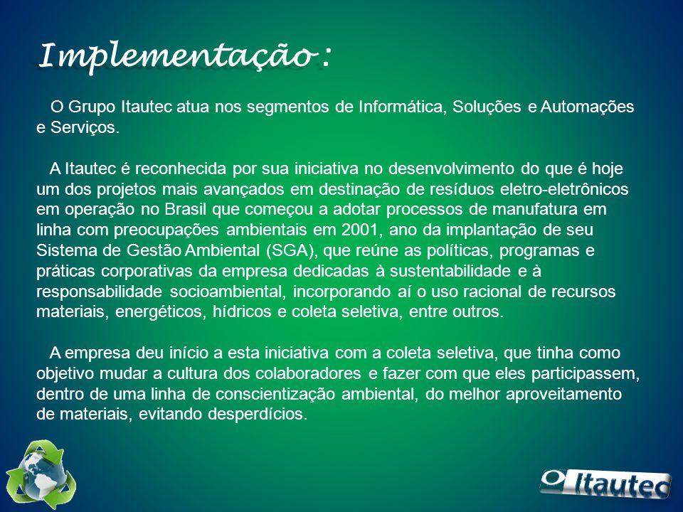Implementação : O Grupo Itautec atua nos segmentos de Informática, Soluções e Automações e Serviços. A Itautec é reconhecida por sua iniciativa no des