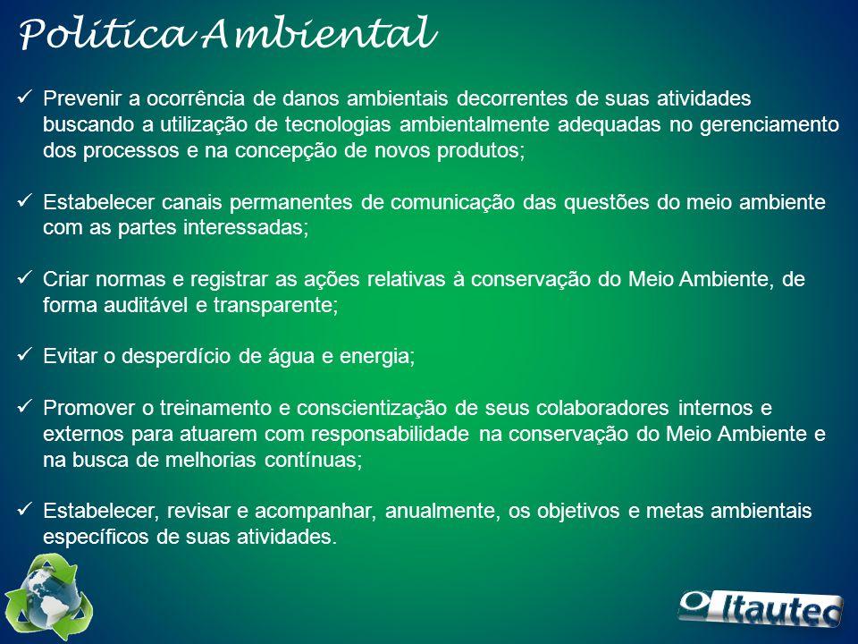 Politica Ambiental Prevenir a ocorrência de danos ambientais decorrentes de suas atividades buscando a utilização de tecnologias ambientalmente adequa