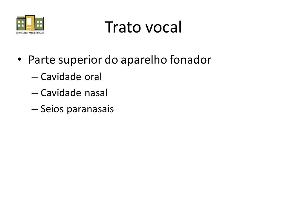 Trato vocal Parte superior do aparelho fonador – Cavidade oral – Cavidade nasal – Seios paranasais