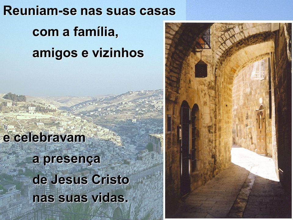 E foi o que fizeram os primeiros cristãos… Depois da sua morte e ressurreição, começaram a reunir-se e a celebrar a sua fé em Jesus Cristo!...