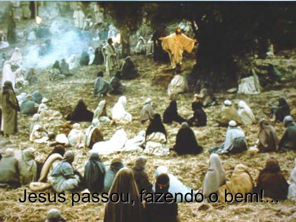 Há 2 mil anos Jesus passou, fazendo o bem!...