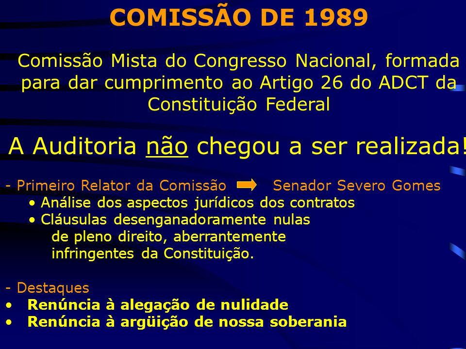 COMISSÃO DE 1989 Comissão Mista do Congresso Nacional, formada para dar cumprimento ao Artigo 26 do ADCT da Constituição Federal A Auditoria não chego