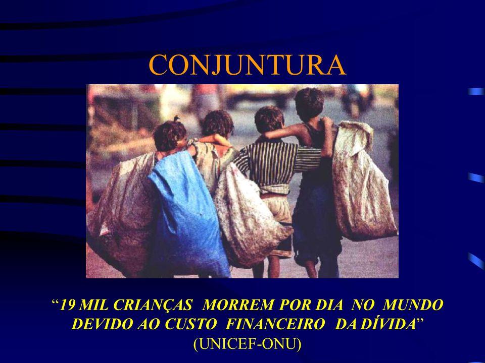 """CONJUNTURA """"19 MIL CRIANÇAS MORREM POR DIA NO MUNDO DEVIDO AO CUSTO FINANCEIRO DA DÍVIDA"""" (UNICEF-ONU)"""