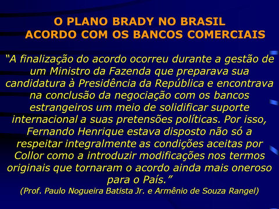 """O PLANO BRADY NO BRASIL ACORDO COM OS BANCOS COMERCIAIS """"A finalização do acordo ocorreu durante a gestão de um Ministro da Fazenda que preparava sua"""