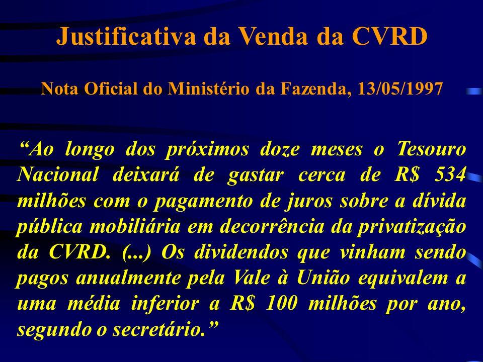 "Justificativa da Venda da CVRD Nota Oficial do Ministério da Fazenda, 13/05/1997 ""Ao longo dos próximos doze meses o Tesouro Nacional deixará de gasta"