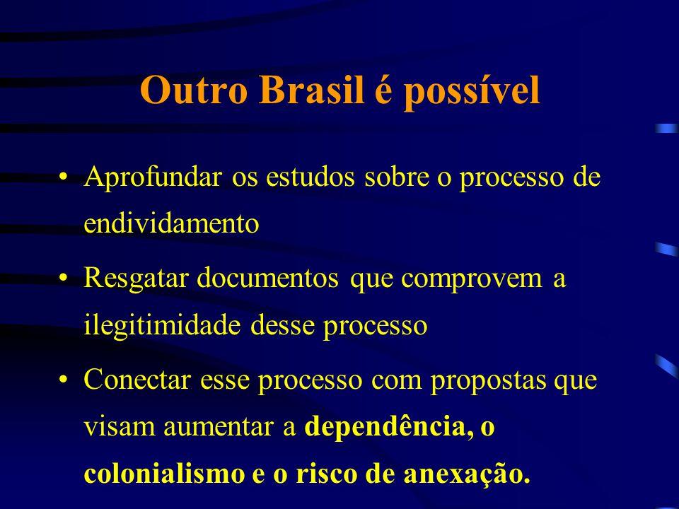 Outro Brasil é possível Aprofundar os estudos sobre o processo de endividamento Resgatar documentos que comprovem a ilegitimidade desse processo Conec