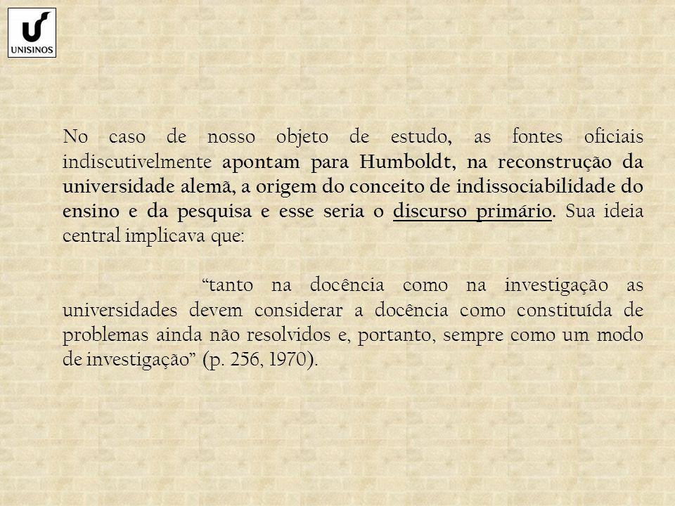 No caso de nosso objeto de estudo, as fontes oficiais indiscutivelmente apontam para Humboldt, na reconstrução da universidade alemã, a origem do conc