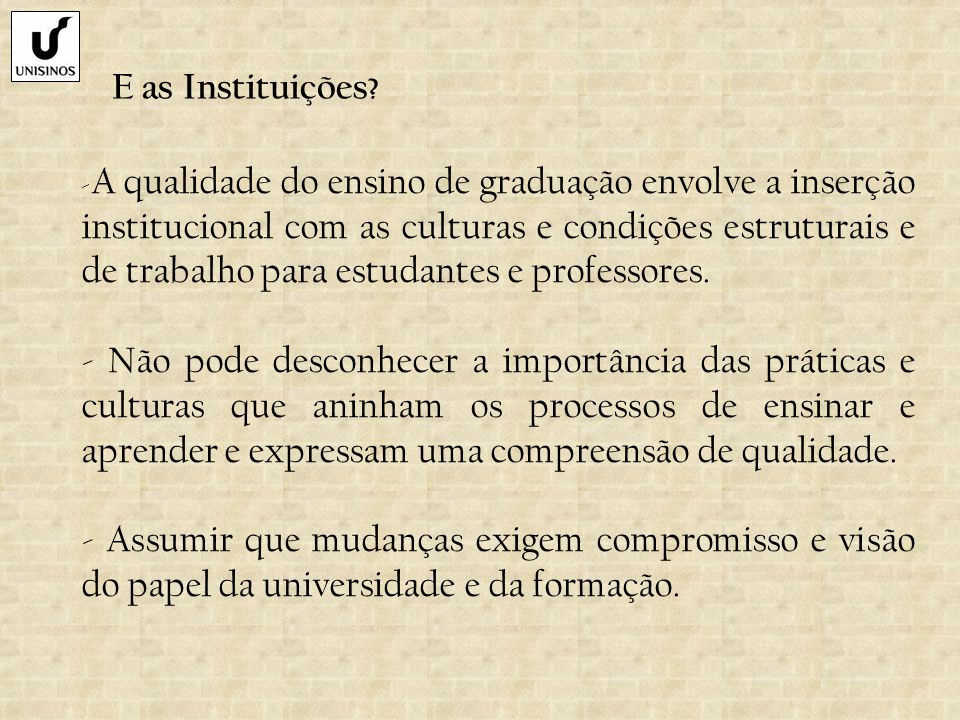 E as Instituições ? - A qualidade do ensino de graduação envolve a inserção institucional com as culturas e condições estruturais e de trabalho para e