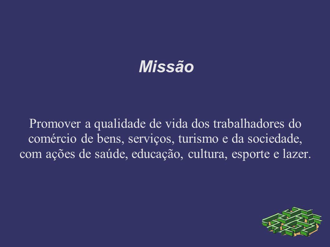 Missão Promover a qualidade de vida dos trabalhadores do comércio de bens, serviços, turismo e da sociedade, com ações de saúde, educação, cultura, esporte e lazer.