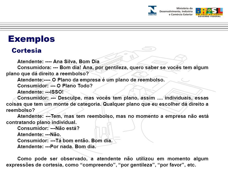 Atendente: ---- Ana Silva, Bom Dia Consumidora: --- Bom dia.