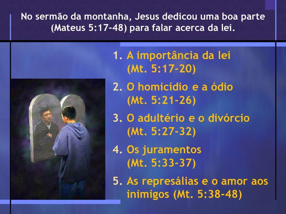 1.A importância da lei (Mt.5:17-20) 2.O homicídio e a ódio (Mt.
