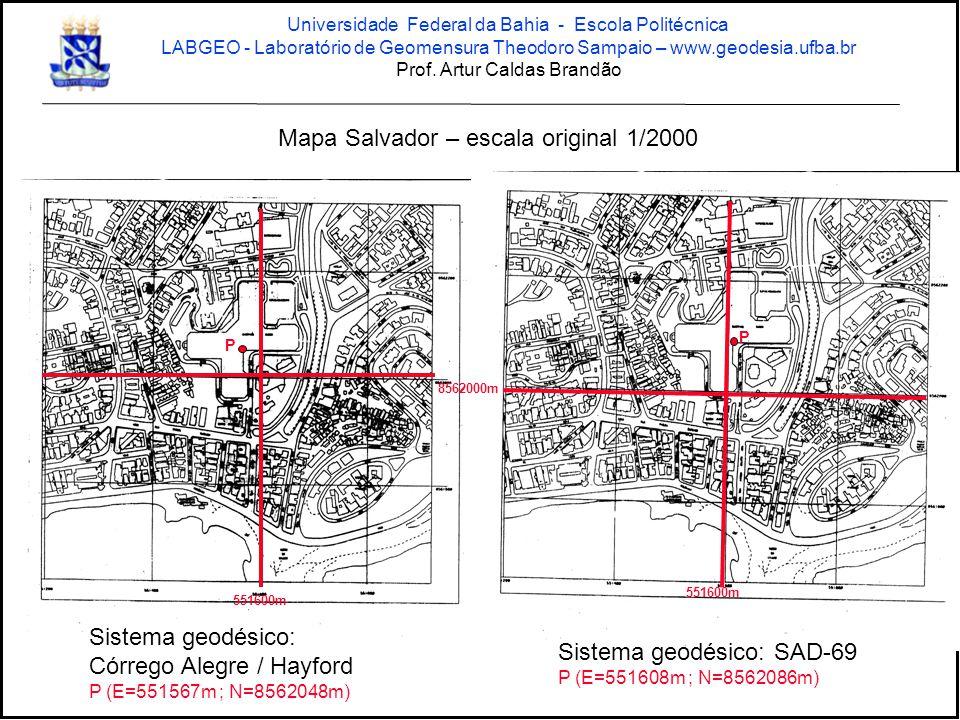 Sistema geodésico: Córrego Alegre / Hayford P (E=551567m ; N=8562048m) Sistema geodésico: SAD-69 P (E=551608m ; N=8562086m) Mapa Salvador – escala original 1/2000 551600m 8562000m P P Universidade Federal da Bahia - Escola Politécnica LABGEO - Laboratório de Geomensura Theodoro Sampaio – www.geodesia.ufba.br Prof.
