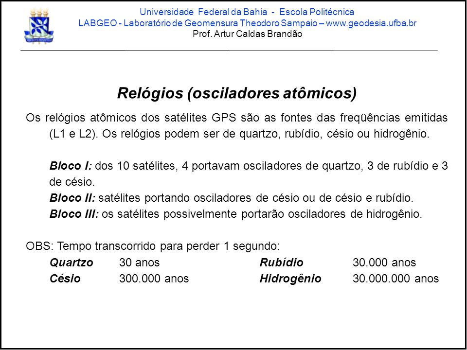 Navegação GIS Topográfico Geodésico Geodésico Tipos de Receptores GPS Universidade Federal da Bahia - Escola Politécnica LABGEO - Laboratório de Geomensura Theodoro Sampaio – www.geodesia.ufba.br Prof.