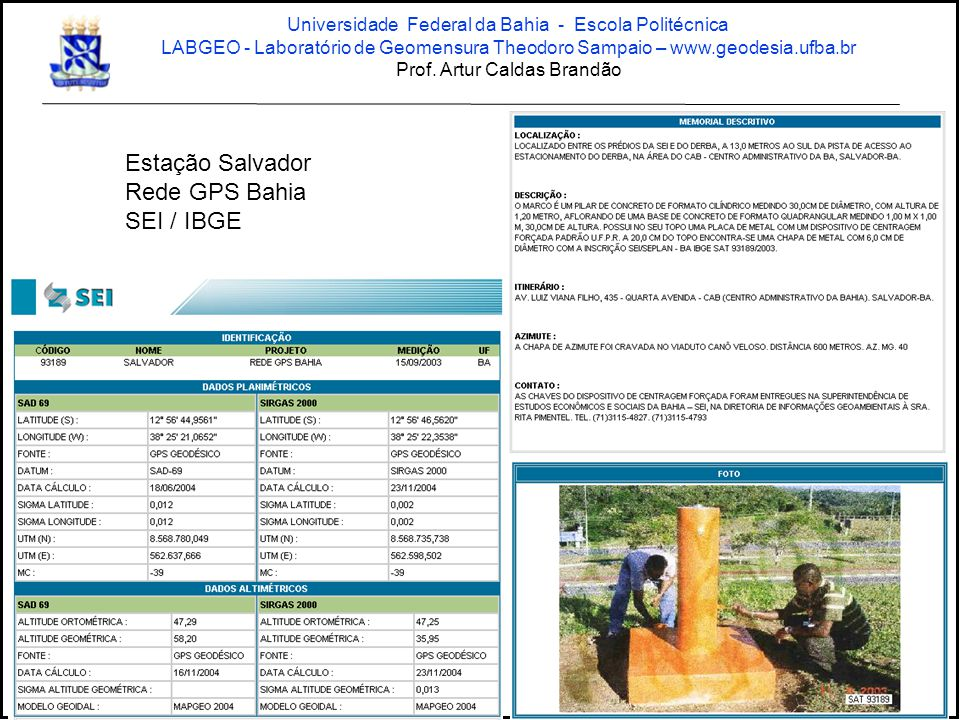 Exercício: Processamento GPS no modo relativo Usando aplicativo específico – Ashtech Solutions Universidade Federal da Bahia - Escola Politécnica LABGEO - Laboratório de Geomensura Theodoro Sampaio – www.geodesia.ufba.br Prof.