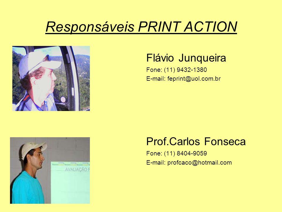 Responsáveis PRINT ACTION Flávio Junqueira Fone: (11) 9432-1380 E-mail: feprint@uol.com.br Prof.Carlos Fonseca Fone: (11) 8404-9059 E-mail: profcaco@hotmail.com