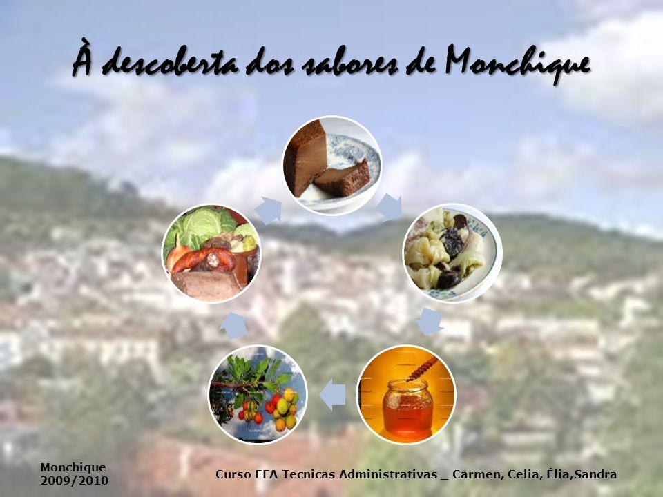 À descoberta dos sabores de Monchique Curso EFA Tecnicas Administrativas _ Carmen, Celia, Élia,Sandra Monchique 2009/2010