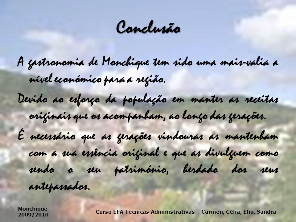 Conclusão A gastronomia de Monchique tem sido uma mais-valia a nível económico para a região. Devido ao esforço da população em manter as receitas ori