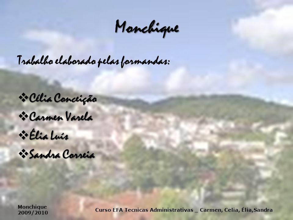 Monchique Trabalho elaborado pelas formandas:  Célia Conceição  Carmen Varela  Élia Luís  Sandra Correia Curso EFA Tecnicas Administrativas _ Carm