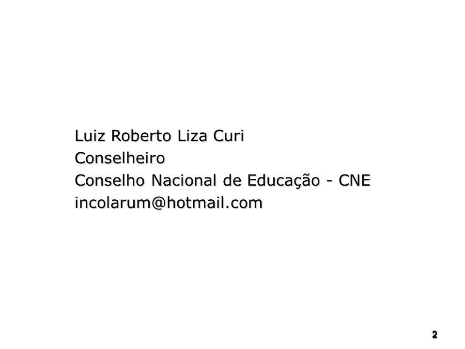 2 2 Luiz Roberto Liza Curi Conselheiro Conselho Nacional de Educação - CNE incolarum@hotmail.com