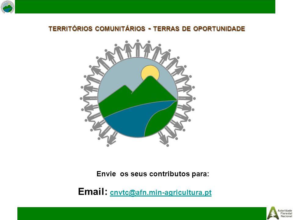 TERRITÓRIOS COMUNITÁRIOS - TERRAS DE OPORTUNIDADE Envie os seus contributos para: Email: cnvtc@afn.min-agricultura.pt cnvtc@afn.min-agricultura.pt