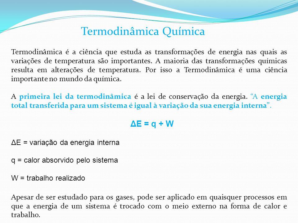 Termodinâmica Química Termodinâmica é a ciência que estuda as transformações de energia nas quais as variações de temperatura são importantes. A maior