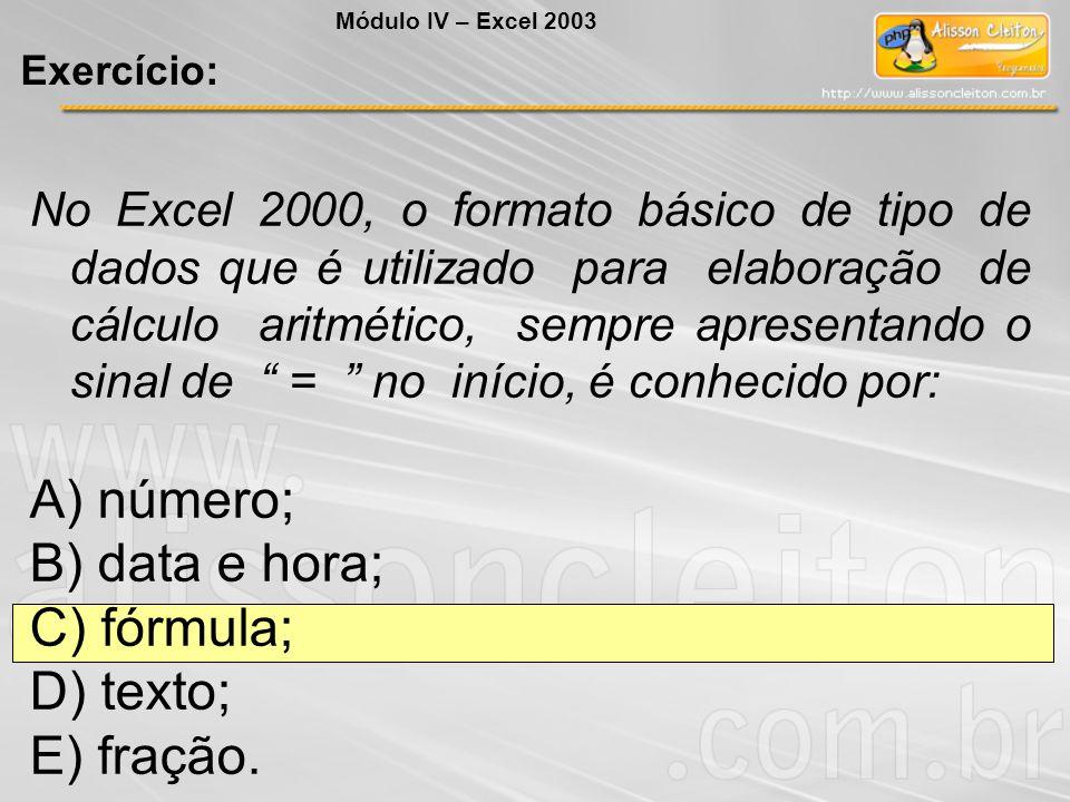"""No Excel 2000, o formato básico de tipo de dados que é utilizado para elaboração de cálculo aritmético, sempre apresentando o sinal de """" = """" no início"""