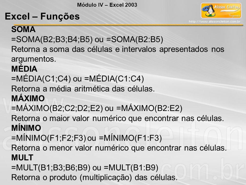 SOMA =SOMA(B2;B3;B4;B5) ou =SOMA(B2:B5) Retorna a soma das células e intervalos apresentados nos argumentos. MÉDIA =MÉDIA(C1;C4) ou =MÉDIA(C1:C4) Reto