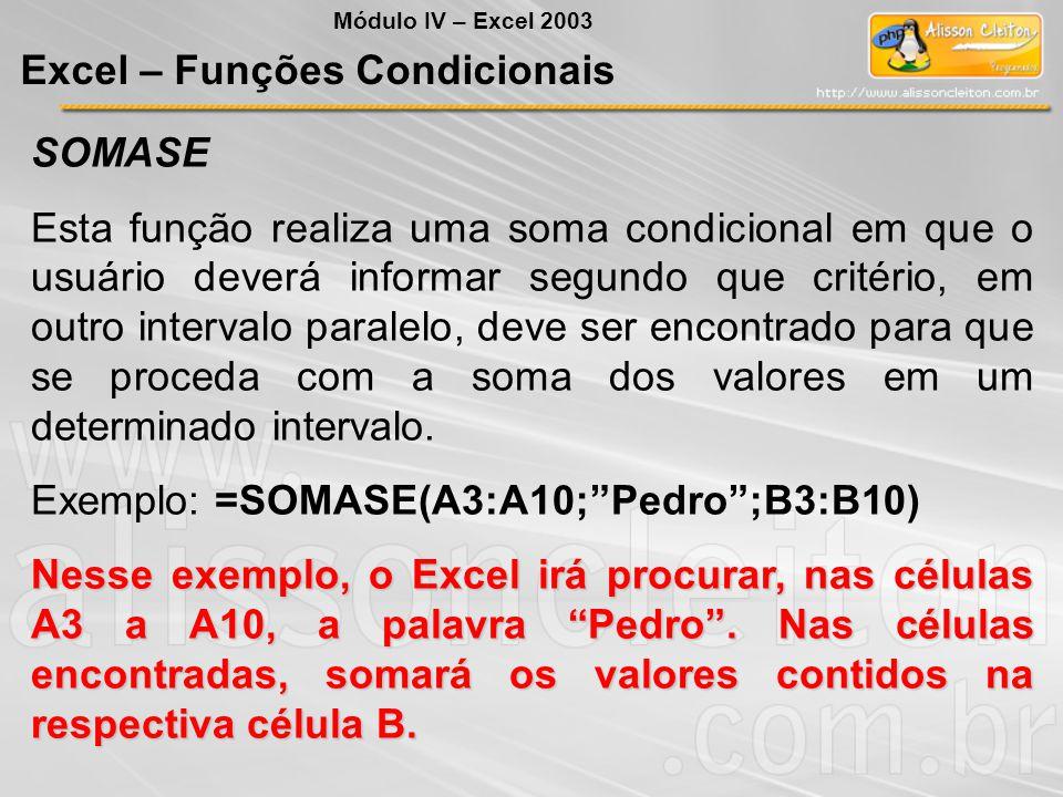 SOMASE Esta função realiza uma soma condicional em que o usuário deverá informar segundo que critério, em outro intervalo paralelo, deve ser encontrad