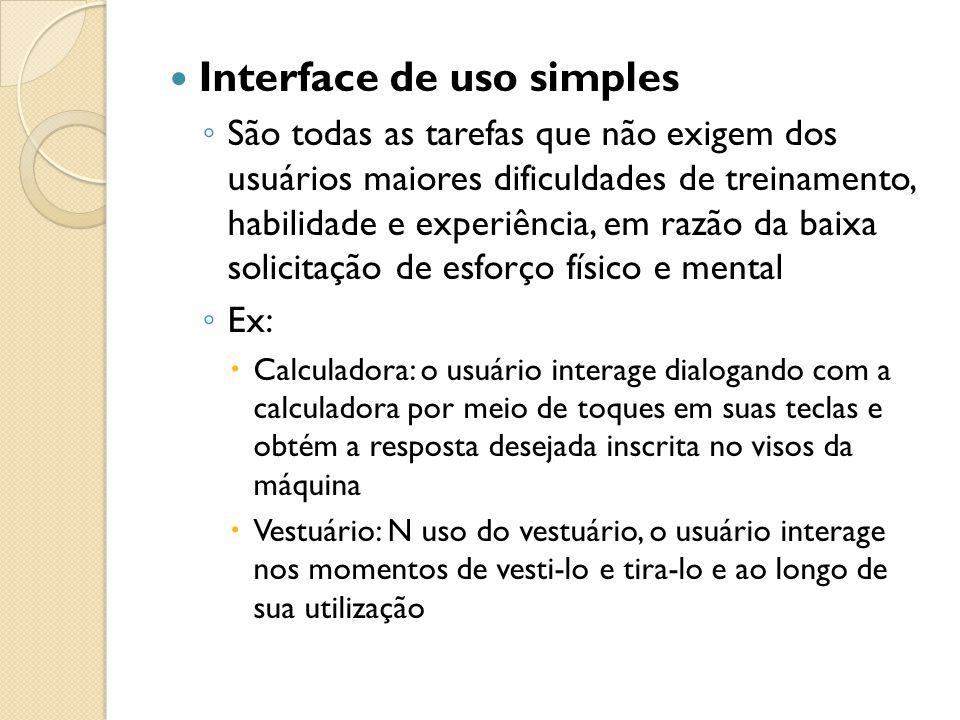 Interface de uso simples ◦ São todas as tarefas que não exigem dos usuários maiores dificuldades de treinamento, habilidade e experiência, em razão da
