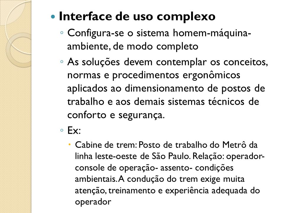 Interface de uso complexo ◦ Configura-se o sistema homem-máquina- ambiente, de modo completo ◦ As soluções devem contemplar os conceitos, normas e pro