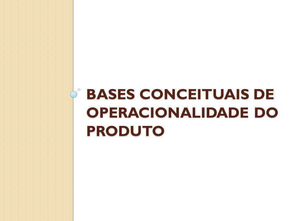 BASES CONCEITUAIS DE OPERACIONALIDADE DO PRODUTO