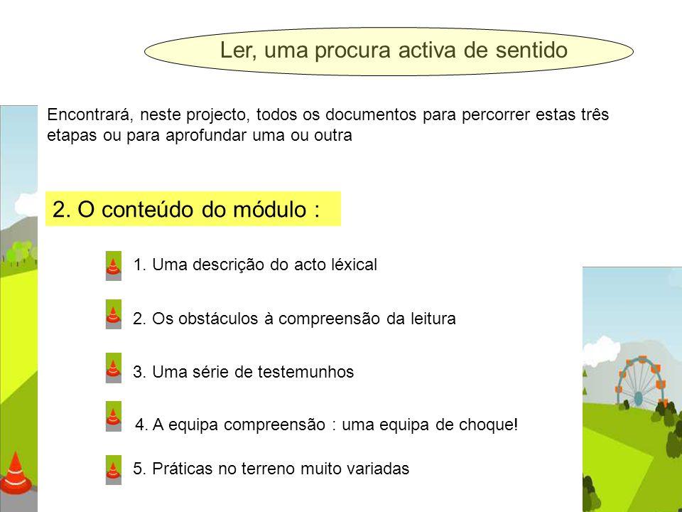 Encontrará, neste projecto, todos os documentos para percorrer estas três etapas ou para aprofundar uma ou outra 2. O conteúdo do módulo : 1. Uma desc