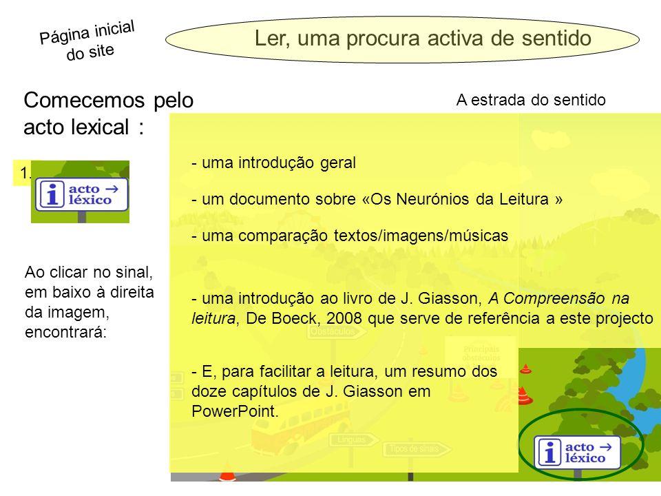 A estrada do sentido Comecemos pelo acto lexical : Ao clicar no sinal, em baixo à direita da imagem, encontrará: - uma introdução geral - E, para facilitar a leitura, um resumo dos doze capítulos de J.
