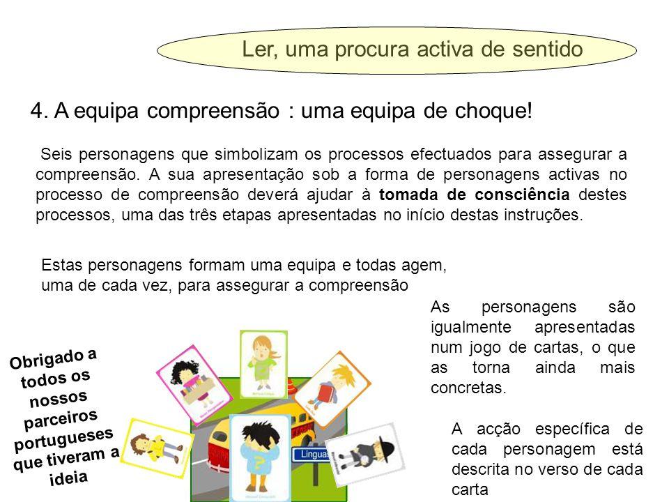 Ler, uma procura activa de sentido 4. A equipa compreensão : uma equipa de choque! Seis personagens que simbolizam os processos efectuados para assegu
