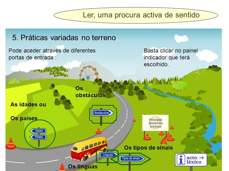 5. Práticas variadas no terreno Pode aceder através de diferentes portas de entrada : As idades ou Os países Os obstáculos Os linguas Os tipos de sina