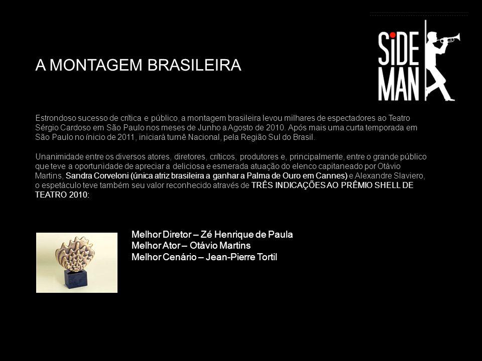 A MONTAGEM BRASILEIRA Estrondoso sucesso de crítica e público, a montagem brasileira levou milhares de espectadores ao Teatro Sérgio Cardoso em São Paulo nos meses de Junho a Agosto de 2010.