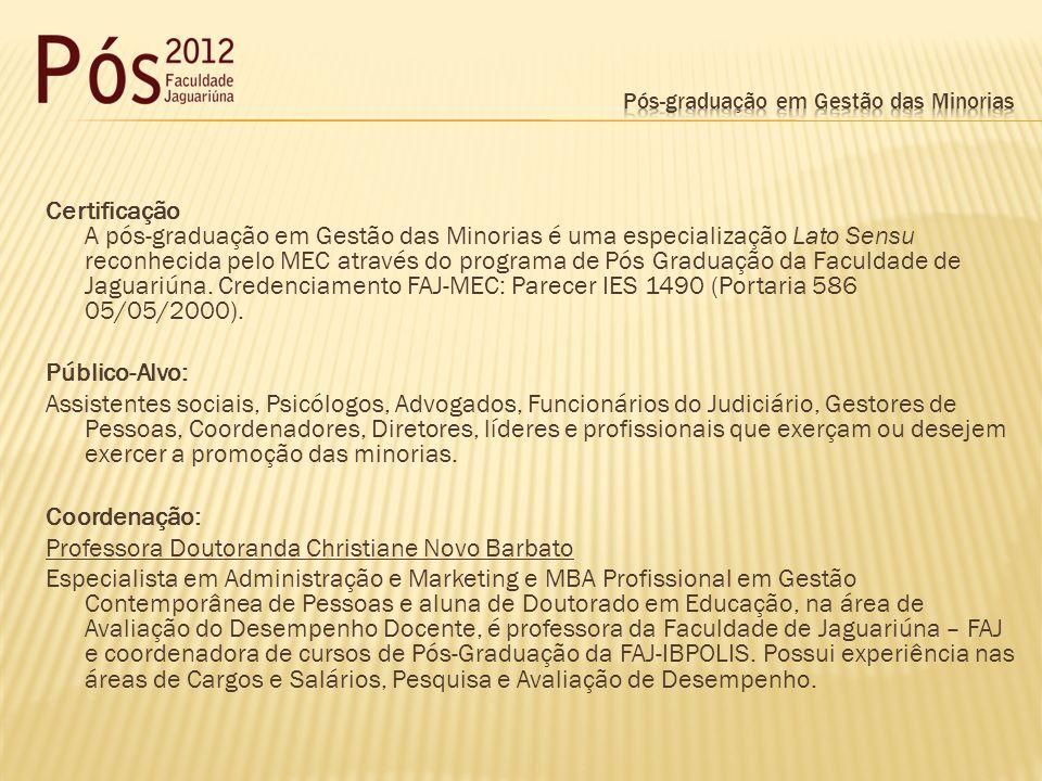 Certificação A pós-graduação em Gestão das Minorias é uma especialização Lato Sensu reconhecida pelo MEC através do programa de Pós Graduação da Facul