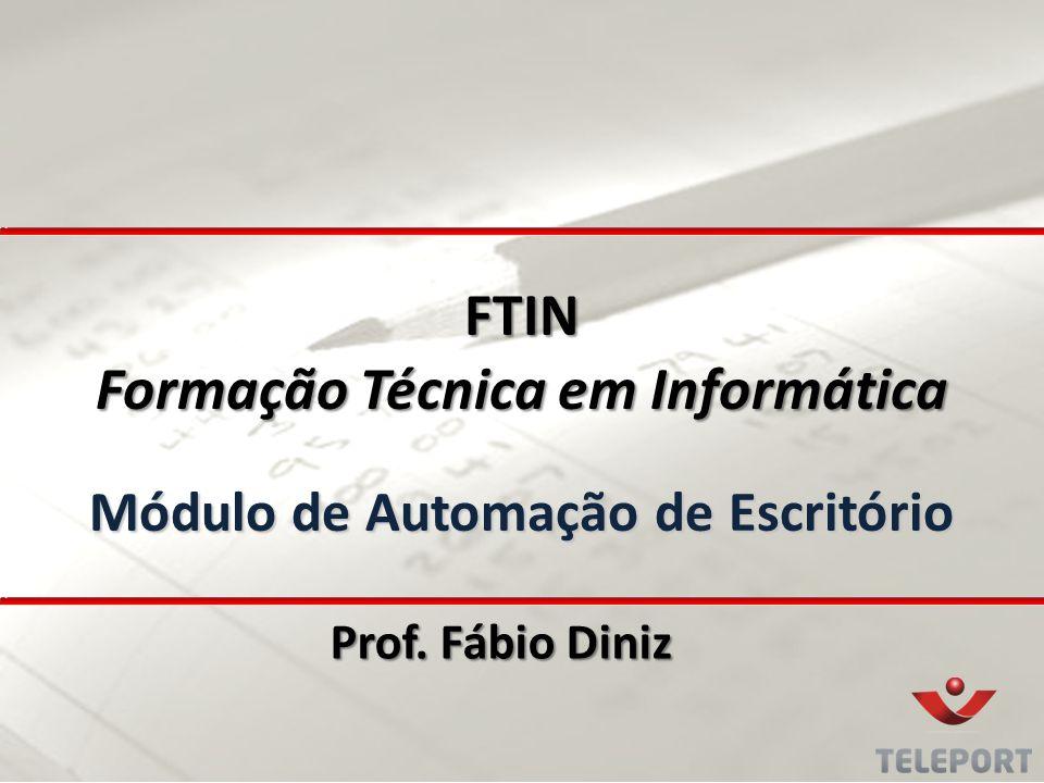 FTIN Formação Técnica em Informática Módulo de Automação de Escritório Prof. Fábio Diniz