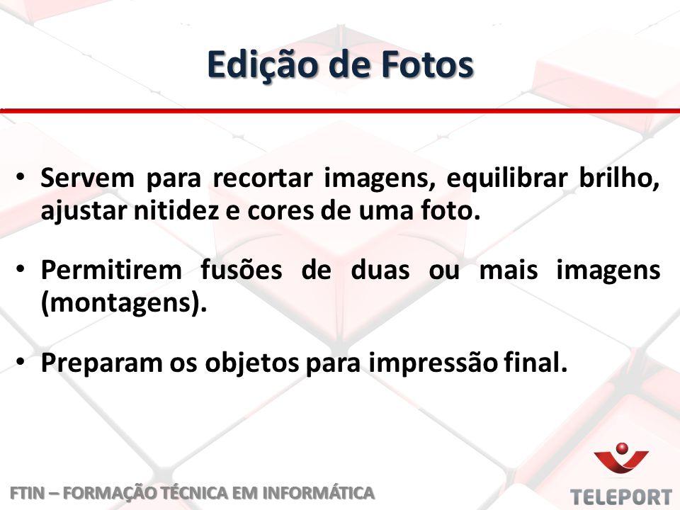 Edição de Fotos Servem para recortar imagens, equilibrar brilho, ajustar nitidez e cores de uma foto. Permitirem fusões de duas ou mais imagens (monta