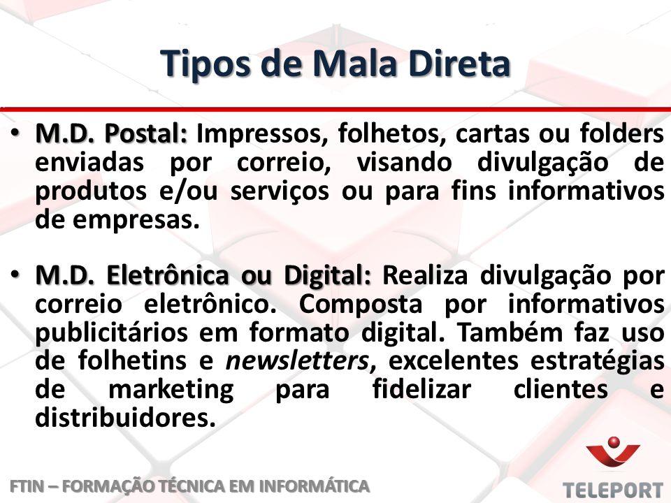 Tipos de Mala Direta M.D. Postal: M.D. Postal: Impressos, folhetos, cartas ou folders enviadas por correio, visando divulgação de produtos e/ou serviç