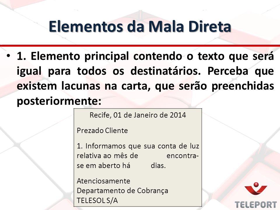 Elementos da Mala Direta 1. Elemento principal contendo o texto que será igual para todos os destinatários. Perceba que existem lacunas na carta, que