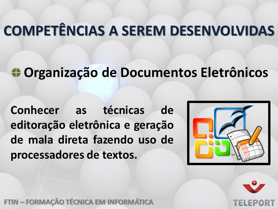 FTIN – FORMAÇÃO TÉCNICA EM INFORMÁTICA COMPETÊNCIAS A SEREM DESENVOLVIDAS Organização de Documentos Eletrônicos Conhecer as técnicas de editoração ele